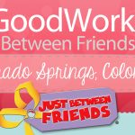 Good Works Between Friends – Colorado Springs
