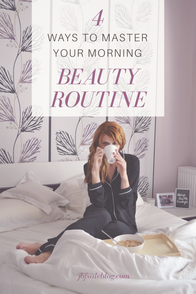 4 Ways to Master Your Morning Beauty Routine
