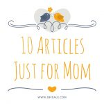 10 Articles We Wrote Just for Mom