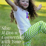 Slow it Down: Connecting with Your Kids