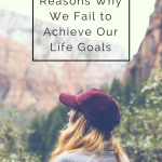 7 Reasons Why We Fail to Achieve Our Life Goals