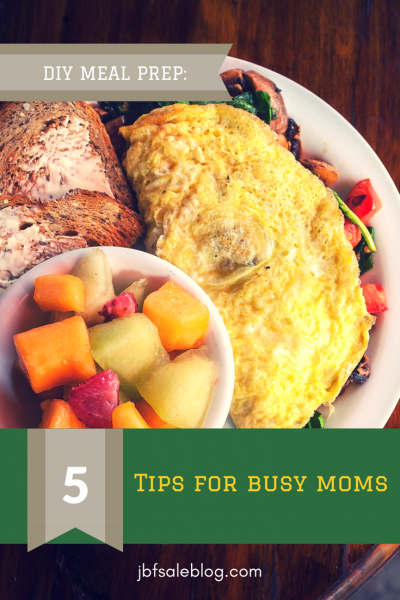 DIY Meal Prep: 5 Tips For Busy Moms