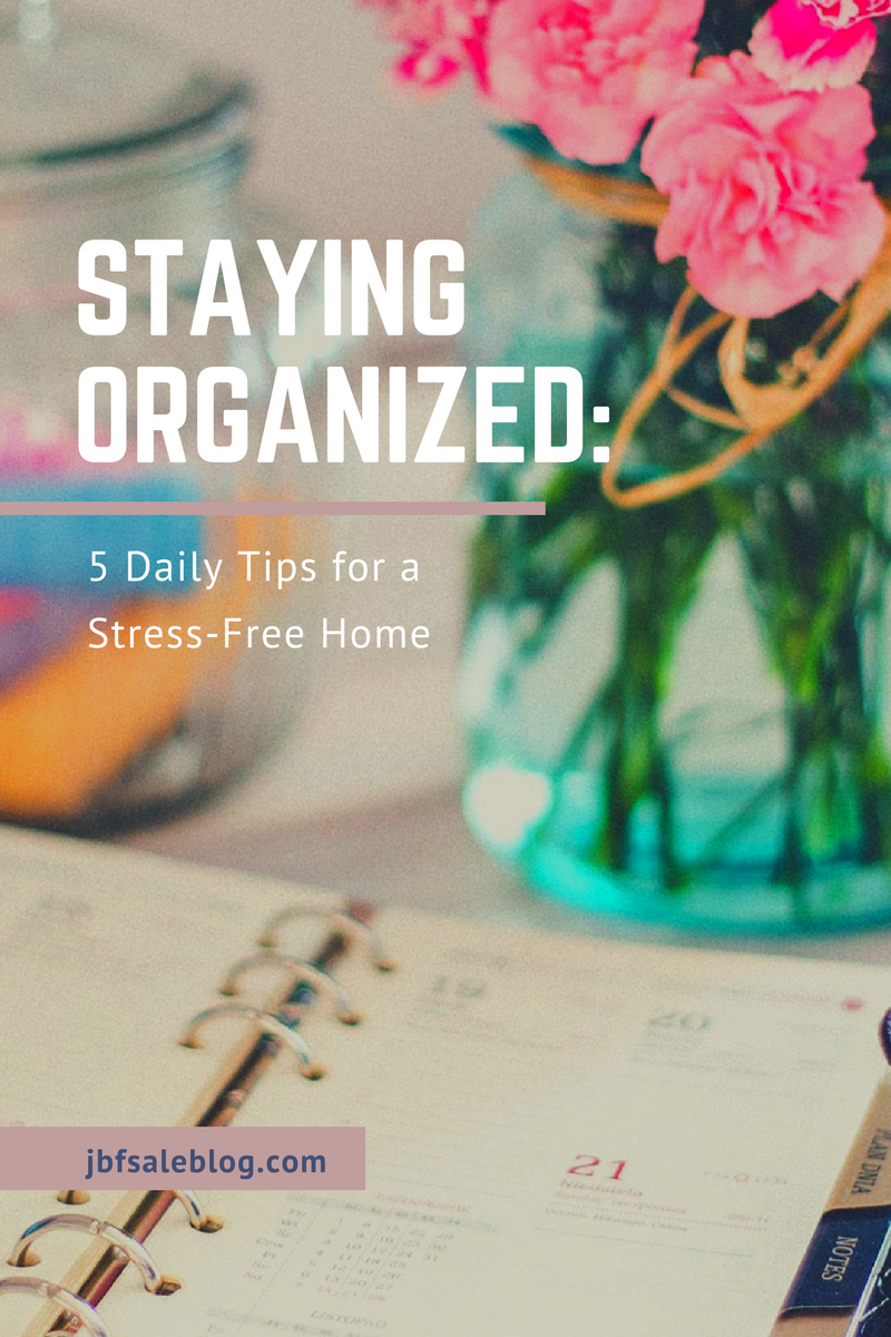 Staying Organized 5 Daily Tips For A Stress Free Home