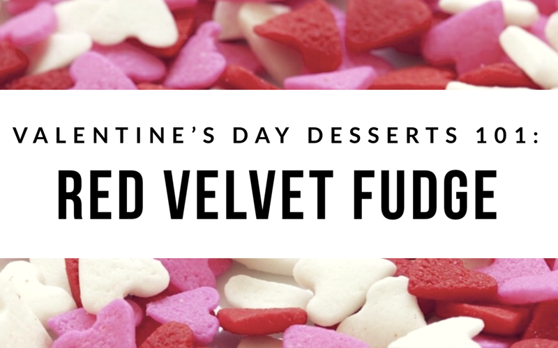 Valentine's Day Desserts 101: Red Velvet Fudge
