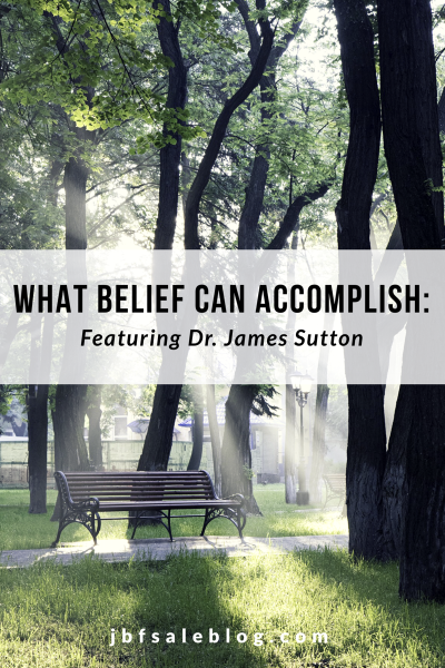 What Belief Can Accomplish: Featuring Dr. James Sutton