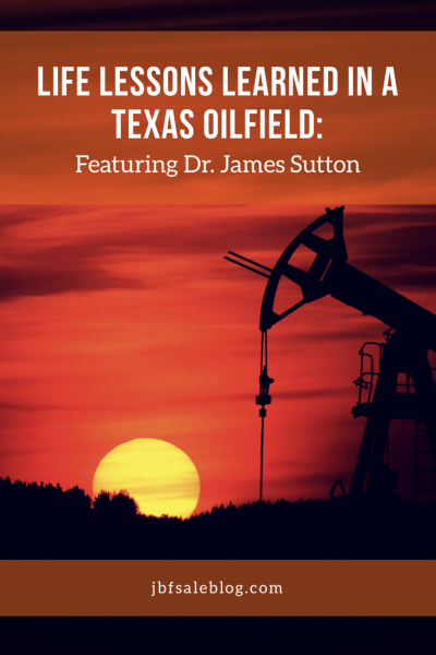Life Lessons Learned in a Texas Oilfield: Featuring Dr. James Sutton