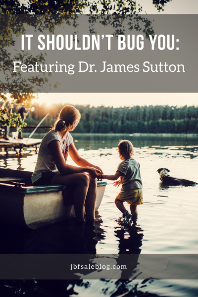 It Shouldn't Bug You: Featuring Dr. James Sutton