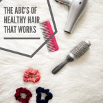 The ABCs of Healthy Hair That Works