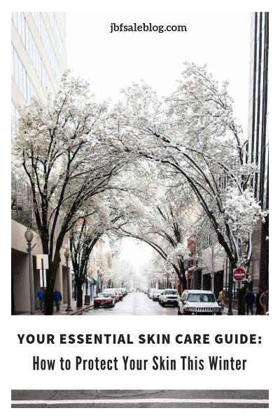 Your Essential Skin Care Guide: How to Protect Your Skin This Winter