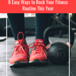 8 Easy Ways to Rock Your Fitness Routine This Year
