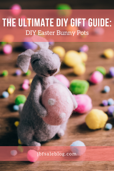 The Ultimate DIY Gift Guide: DIY Easter Bunny Pots
